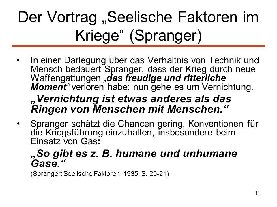 11 Der Vortrag Seelische Faktoren im Kriege (Spranger) In einer Darlegung über das Verhältnis von Technik und Mensch bedauert Spranger, dass der Krieg