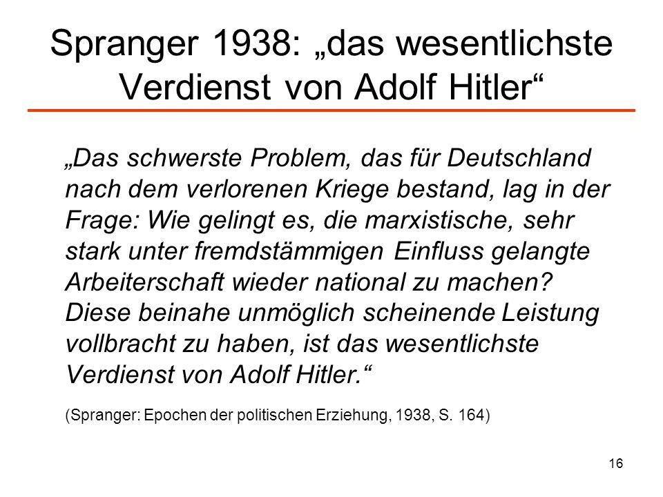 16 Spranger 1938: das wesentlichste Verdienst von Adolf Hitler Das schwerste Problem, das für Deutschland nach dem verlorenen Kriege bestand, lag in d