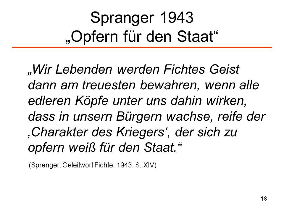 18 Spranger 1943 Opfern für den Staat Wir Lebenden werden Fichtes Geist dann am treuesten bewahren, wenn alle edleren Köpfe unter uns dahin wirken, da