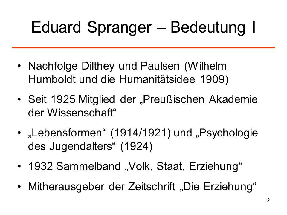 2 Eduard Spranger – Bedeutung I Nachfolge Dilthey und Paulsen (Wilhelm Humboldt und die Humanitätsidee 1909) Seit 1925 Mitglied der Preußischen Akadem