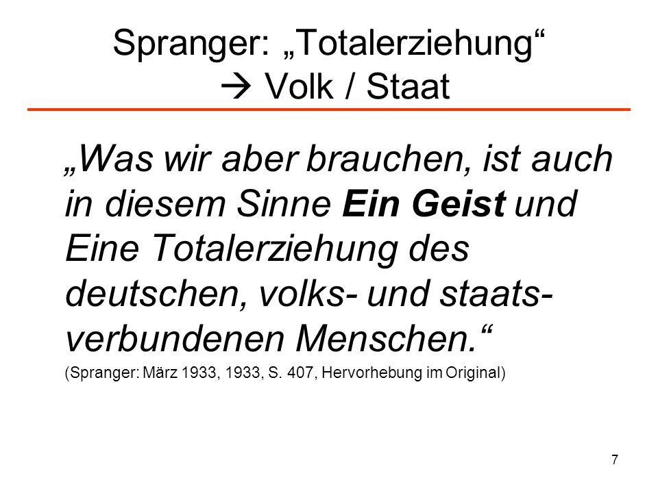 7 Spranger: Totalerziehung Volk / Staat Was wir aber brauchen, ist auch in diesem Sinne Ein Geist und Eine Totalerziehung des deutschen, volks- und st