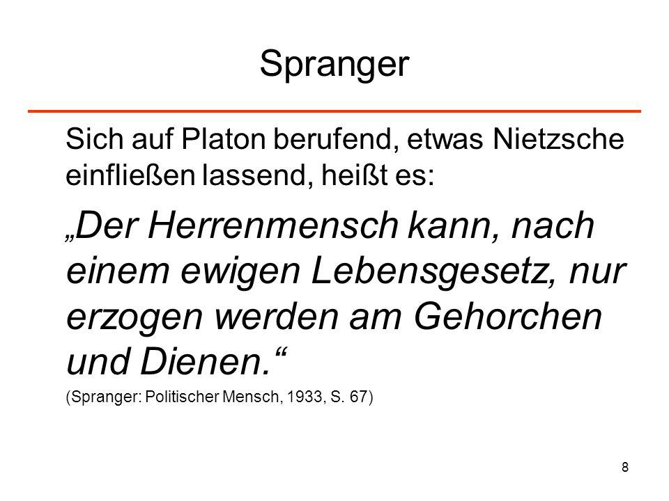 8 Spranger Sich auf Platon berufend, etwas Nietzsche einfließen lassend, heißt es: Der Herrenmensch kann, nach einem ewigen Lebensgesetz, nur erzogen