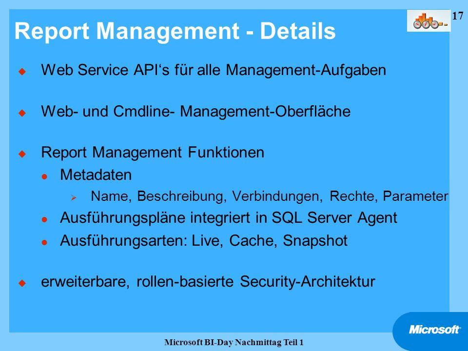 17 Microsoft BI-Day Nachmittag Teil 1 Report Management - Details u Web Service APIs für alle Management-Aufgaben u Web- und Cmdline- Management-Oberf