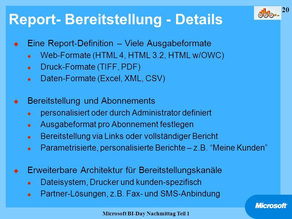 20 Microsoft BI-Day Nachmittag Teil 1 Report- Bereitstellung - Details u Eine Report-Definition – Viele Ausgabeformate l Web-Formate (HTML 4, HTML 3.2