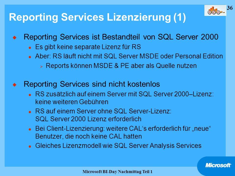 36 Microsoft BI-Day Nachmittag Teil 1 Reporting Services Lizenzierung (1) u Reporting Services ist Bestandteil von SQL Server 2000 l Es gibt keine sep
