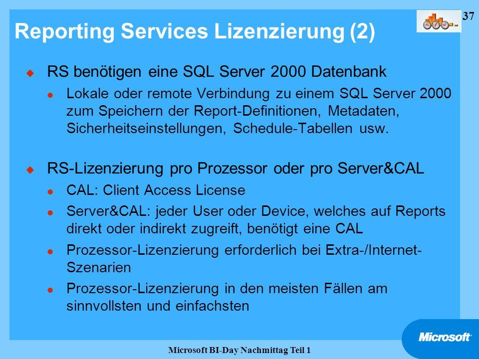37 Microsoft BI-Day Nachmittag Teil 1 Reporting Services Lizenzierung (2) u RS benötigen eine SQL Server 2000 Datenbank l Lokale oder remote Verbindun