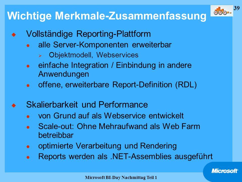 39 Microsoft BI-Day Nachmittag Teil 1 Wichtige Merkmale-Zusammenfassung u Vollständige Reporting-Plattform l alle Server-Komponenten erweiterbar Objek