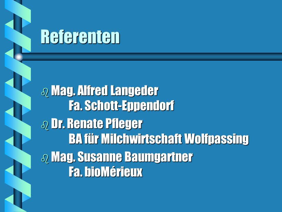 Referenten b Mag. Alfred Langeder Fa. Schott-Eppendorf b Dr. Renate Pfleger BA für Milchwirtschaft Wolfpassing b Mag. Susanne Baumgartner Fa. bioMérie