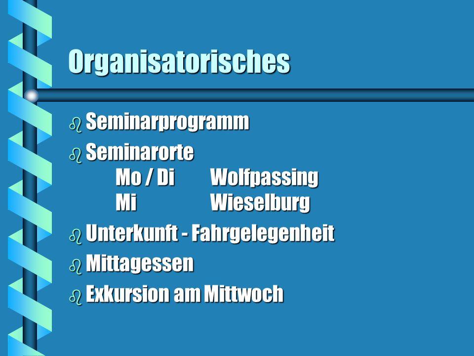 Organisatorisches b Seminarprogramm b Seminarorte Mo / DiWolfpassing MiWieselburg b Unterkunft - Fahrgelegenheit b Mittagessen b Exkursion am Mittwoch