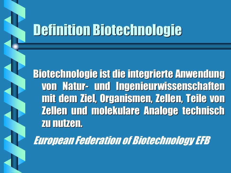 Definition Biotechnologie Biotechnologie ist die integrierte Anwendung von Natur- und Ingenieurwissenschaften mit dem Ziel, Organismen, Zellen, Teile