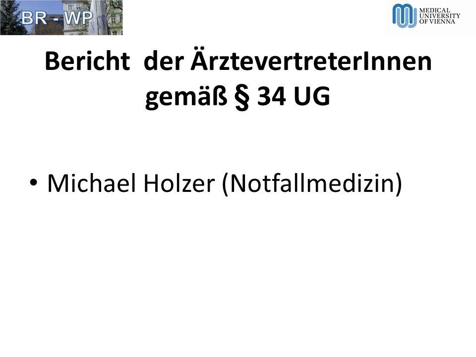 Bericht der ÄrztevertreterInnen gemäß § 34 UG Michael Holzer (Notfallmedizin)