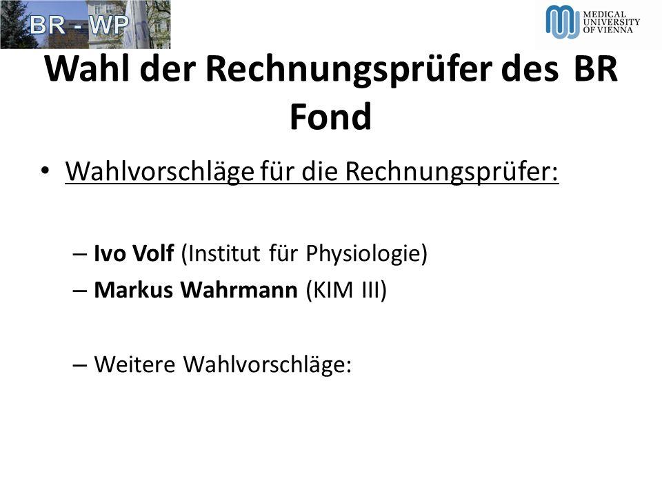 Wahl der Rechnungsprüfer desBR Fond Wahlvorschläge für die Rechnungsprüfer: – Ivo Volf (Institut für Physiologie) – Markus Wahrmann (KIM III) – Weiter