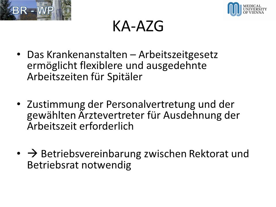 KA-AZG - Vereinbarung Wiederabschluss der KA-AZG Betriebsvereinbarung bis 30.6.2013 erforderlich Einsparungen durch den Neuabschluss der KA- AZG Betriebsvereinbarung sind von Seiten des Rektorats geplant Eine Einigung ist daher derzeit nicht in Sicht
