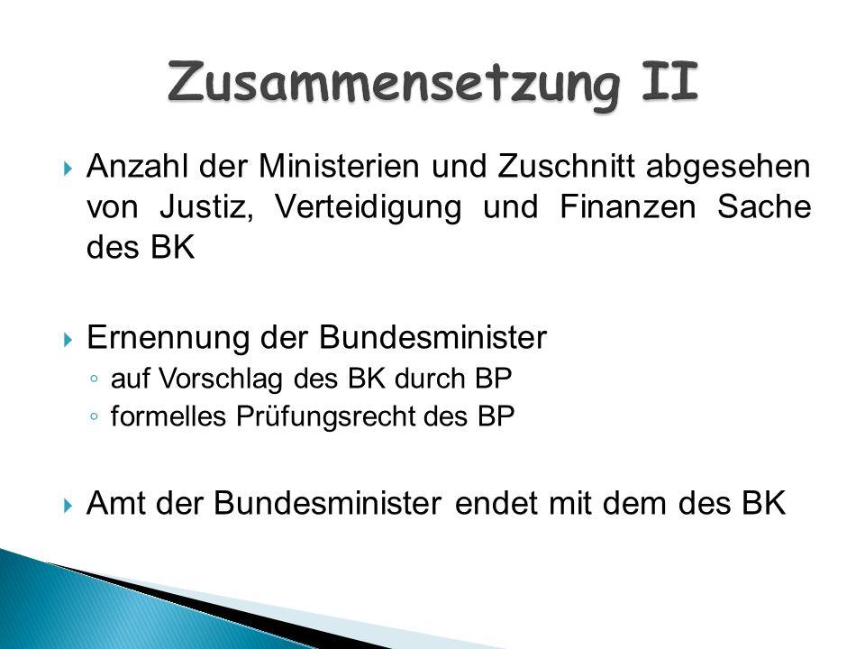 Anzahl der Ministerien und Zuschnitt abgesehen von Justiz, Verteidigung und Finanzen Sache des BK Ernennung der Bundesminister auf Vorschlag des BK du