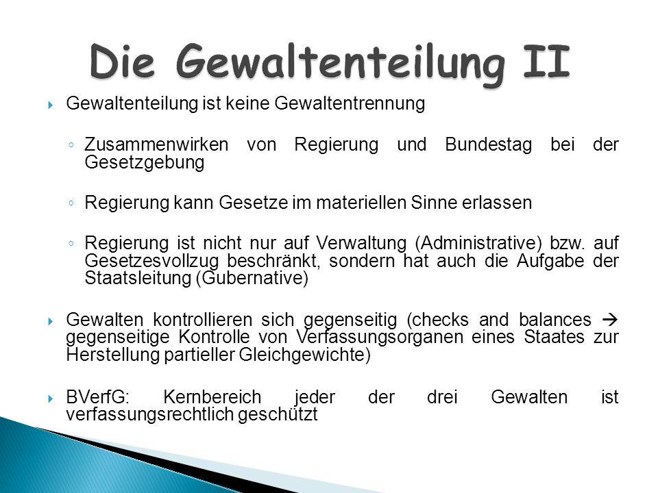Gewaltenteilung ist keine Gewaltentrennung Zusammenwirken von Regierung und Bundestag bei der Gesetzgebung Regierung kann Gesetze im materiellen Sinne