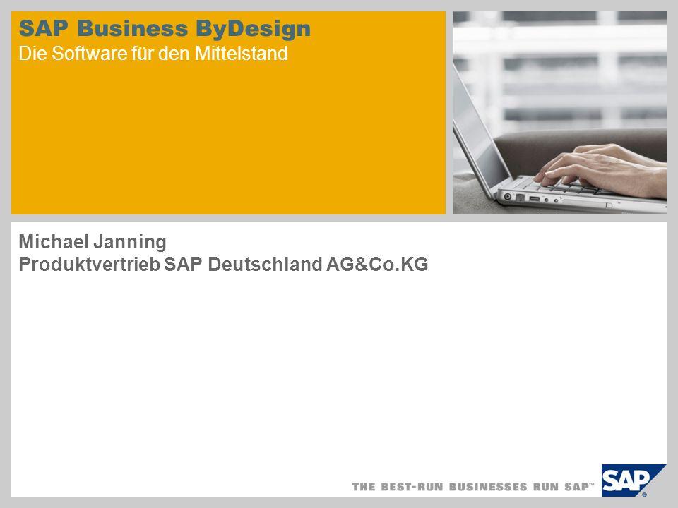 SAP Business ByDesign Die Software für den Mittelstand Michael Janning Produktvertrieb SAP Deutschland AG&Co.KG