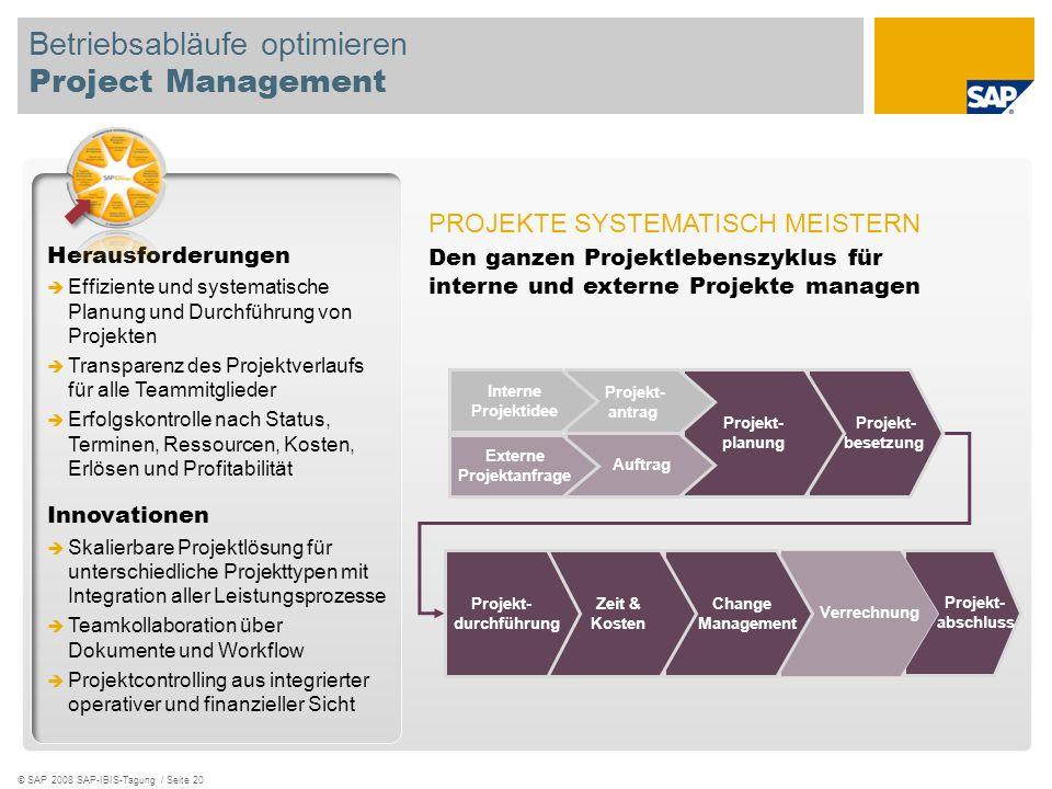 © SAP 2008 SAP-IBIS-Tagung / Seite 20 Betriebsabläufe optimieren Project Management Herausforderungen Effiziente und systematische Planung und Durchfü