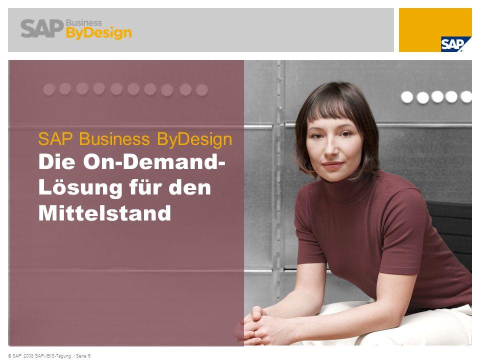 © SAP 2008 SAP-IBIS-Tagung / Seite 5 SAP Business ByDesign Die On-Demand- Lösung für den Mittelstand