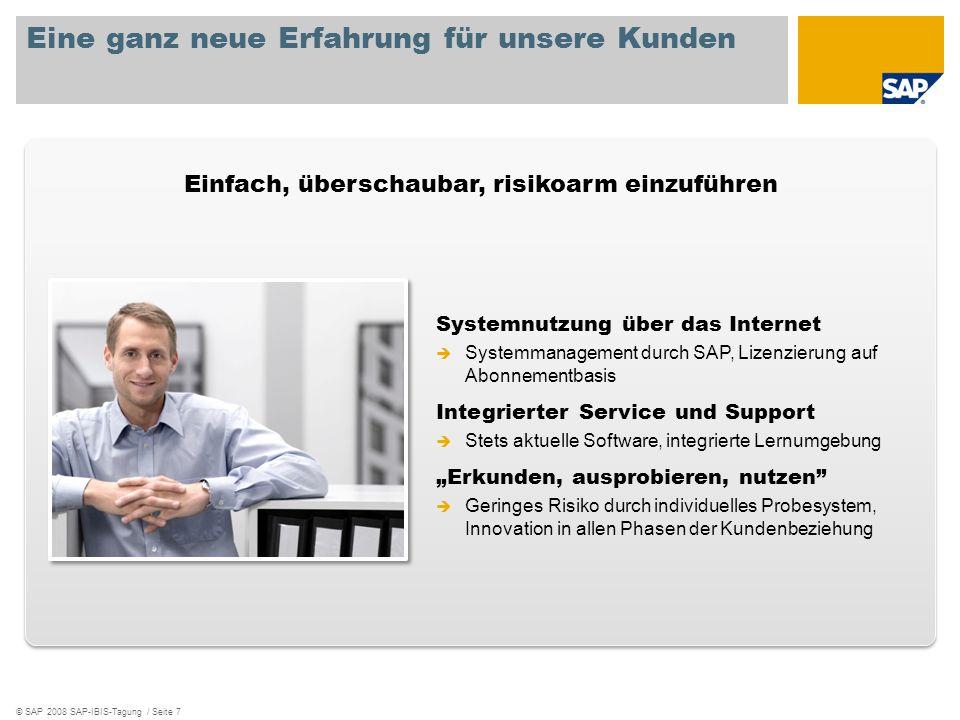 © SAP 2008 SAP-IBIS-Tagung / Seite 7 Einfach, überschaubar, risikoarm einzuführen Eine ganz neue Erfahrung für unsere Kunden Systemnutzung über das In