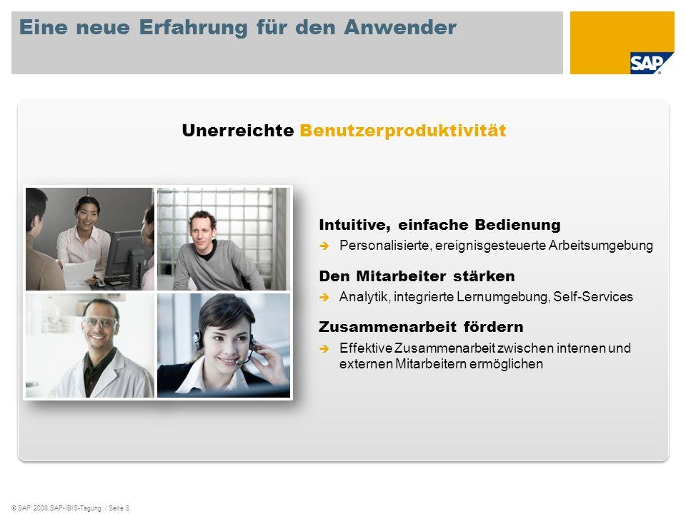 © SAP 2008 SAP-IBIS-Tagung / Seite 8 Eine neue Erfahrung für den Anwender Intuitive, einfache Bedienung Personalisierte, ereignisgesteuerte Arbeitsumg