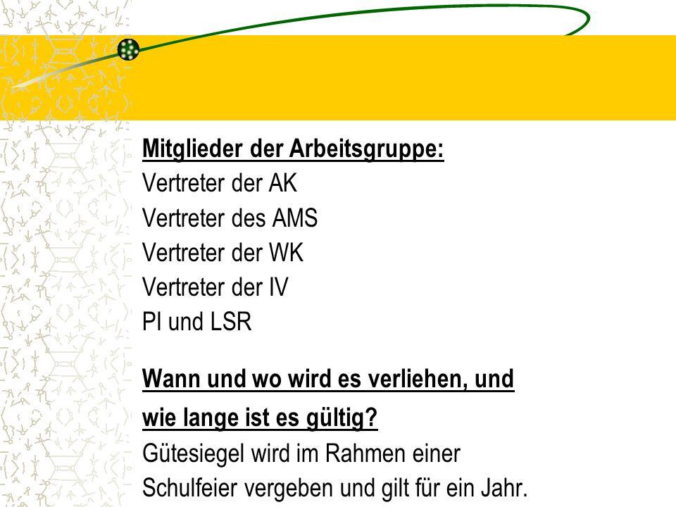 Mitglieder der Arbeitsgruppe: Vertreter der AK Vertreter des AMS Vertreter der WK Vertreter der IV PI und LSR Wann und wo wird es verliehen, und wie lange ist es gültig.