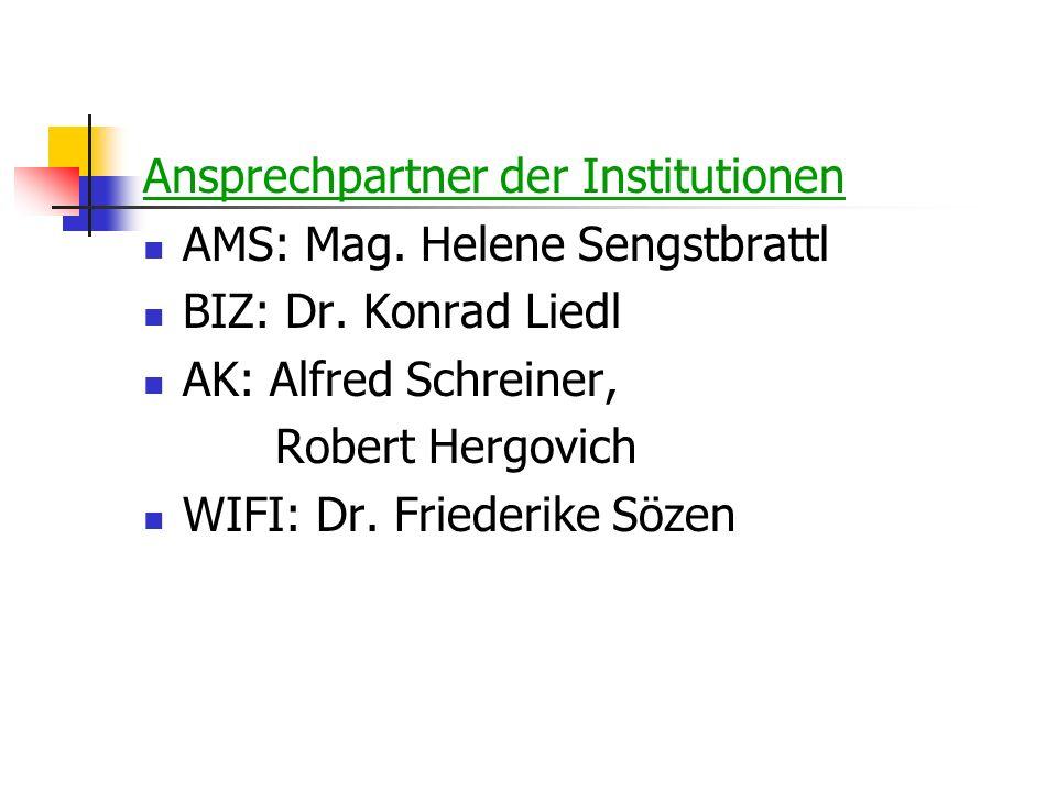 Ansprechpartner der Institutionen AMS: Mag. Helene Sengstbrattl BIZ: Dr. Konrad Liedl AK: Alfred Schreiner, Robert Hergovich WIFI: Dr. Friederike Söze