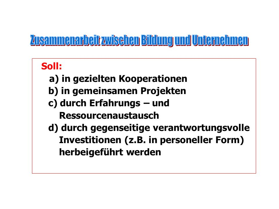 Soll: a) in gezielten Kooperationen b) in gemeinsamen Projekten c) durch Erfahrungs – und Ressourcenaustausch d) durch gegenseitige verantwortungsvoll