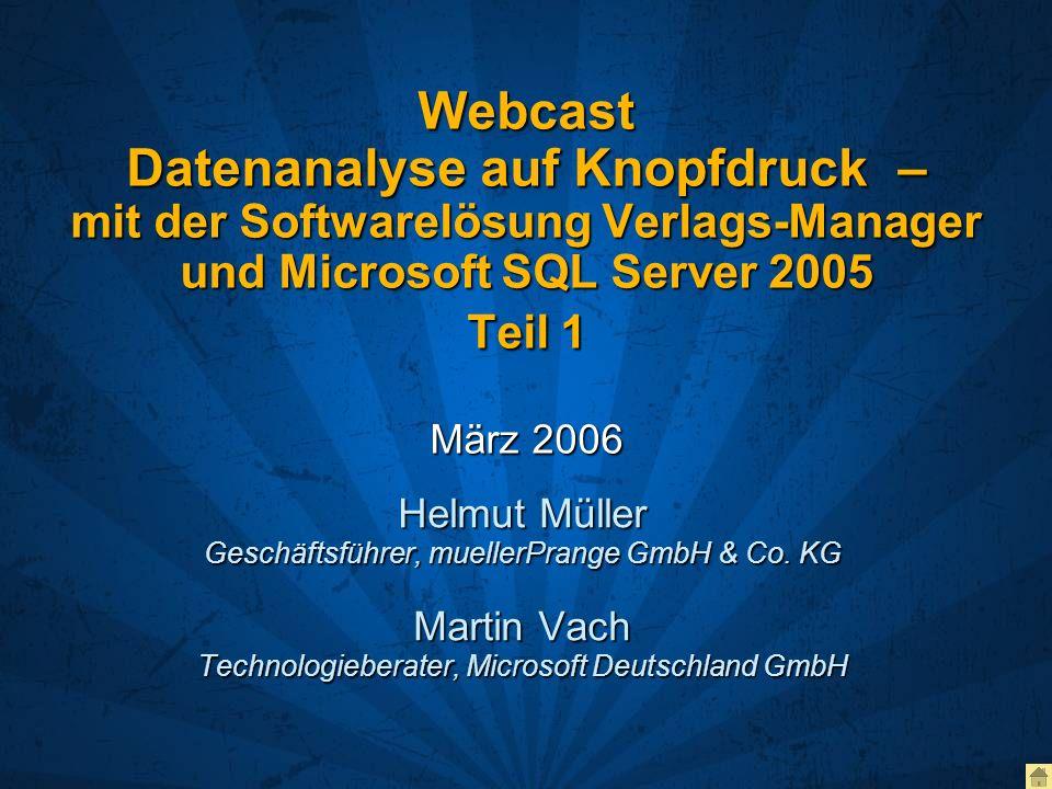 Webcast Datenanalyse auf Knopfdruck – mit der Softwarelösung Verlags-Manager und Microsoft SQL Server 2005 Teil 1 März 2006 Helmut Müller Geschäftsfüh