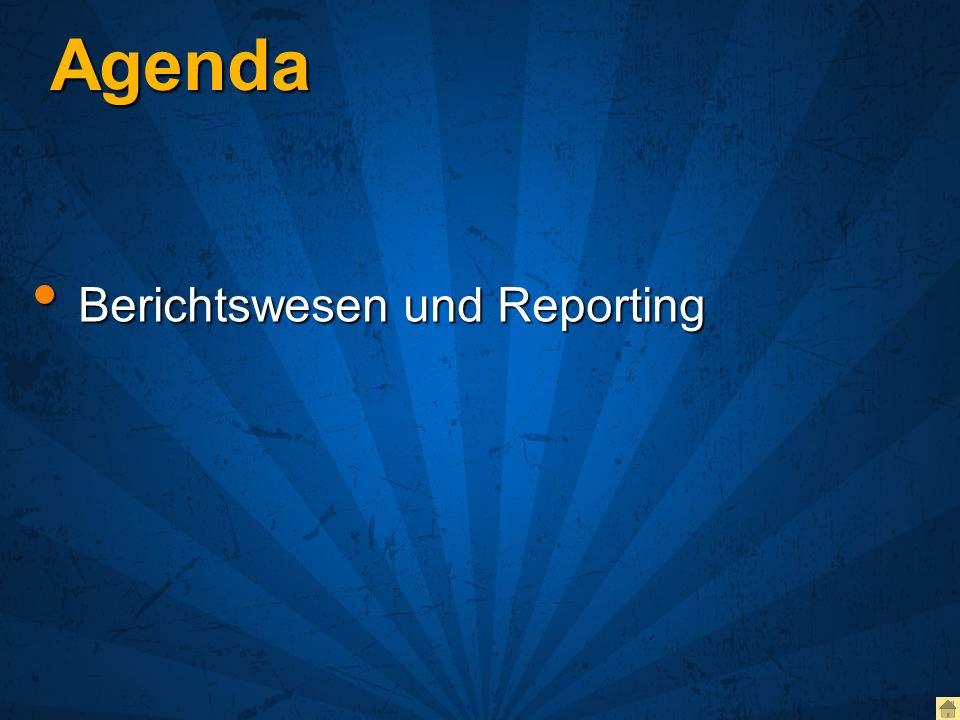 Agenda Berichtswesen und Reporting Berichtswesen und Reporting