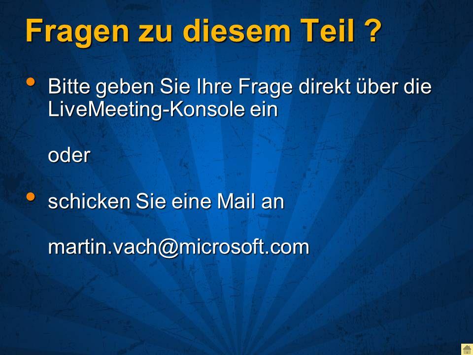 Fragen zu diesem Teil ? Bitte geben Sie Ihre Frage direkt über die LiveMeeting-Konsole ein oder Bitte geben Sie Ihre Frage direkt über die LiveMeeting