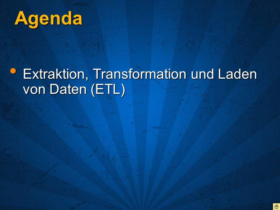 Agenda Extraktion, Transformation und Laden von Daten (ETL) Extraktion, Transformation und Laden von Daten (ETL)