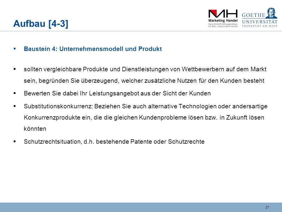 26 Aufbau [4-2] Baustein 4: Unternehmensmodell und Produkt Produkt-und Leistungsspektrum: eventuell Stellenwert der einzelnen Produkte für Ihr Unterne