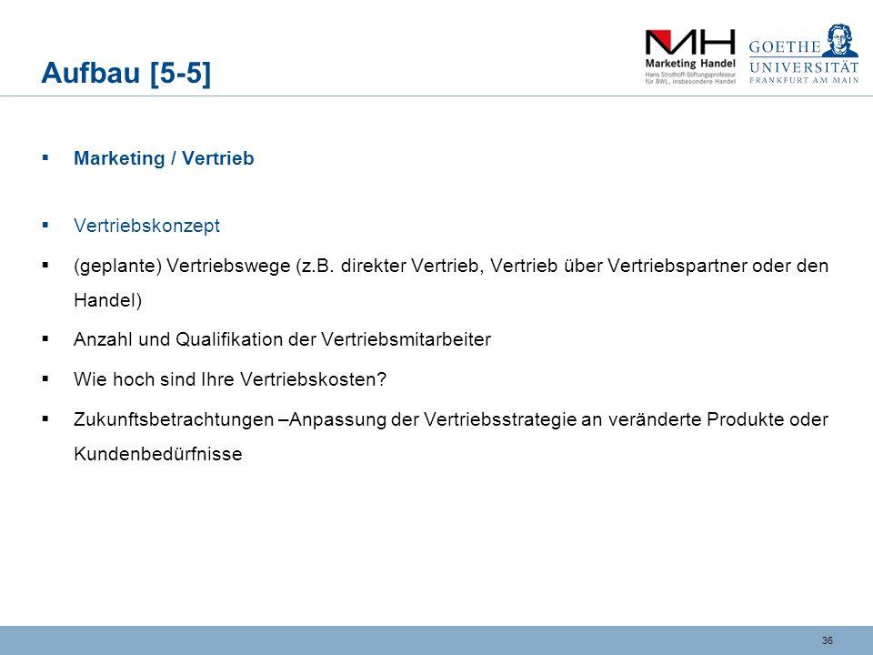 35 Aufbau [5-4] Marketing / Vertrieb wie wird das Produkt bzw. die Innovation vermarktet? Markteintrittsstrategie Zeitplan und Aktivitäten, auch: Vorb