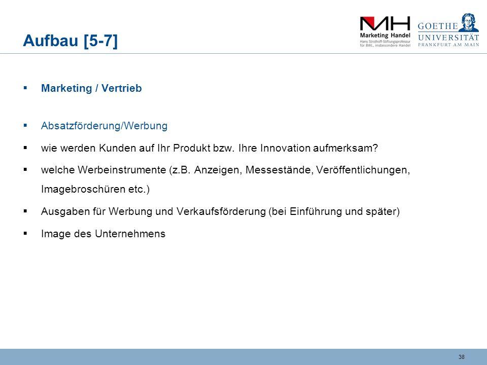 37 Aufbau [5-6] Marketing / Vertrieb Preisgestaltung in welcher Preislage (z.B. hochpreisig, niedrigpreisig) Rabatt- und Konditionenpolitik (z.B. Raba