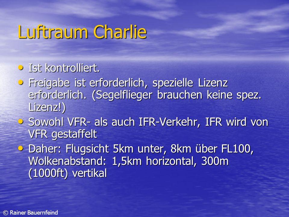 © Rainer Bauernfeind Luftraum Charlie Ist kontrolliert. Ist kontrolliert. Freigabe ist erforderlich, spezielle Lizenz erforderlich. (Segelflieger brau