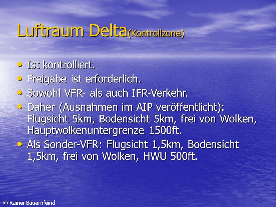 © Rainer Bauernfeind Luftraum Delta (Kontrollzone) Ist kontrolliert. Ist kontrolliert. Freigabe ist erforderlich. Freigabe ist erforderlich. Sowohl VF