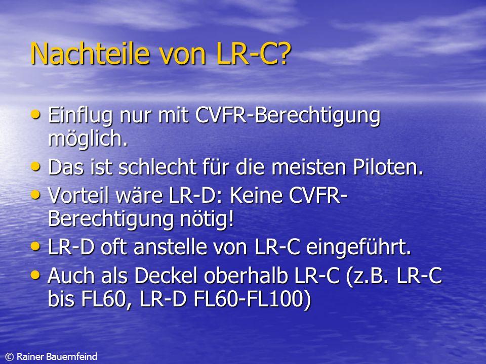 © Rainer Bauernfeind Nachteile von LR-C? Einflug nur mit CVFR-Berechtigung möglich. Einflug nur mit CVFR-Berechtigung möglich. Das ist schlecht für di