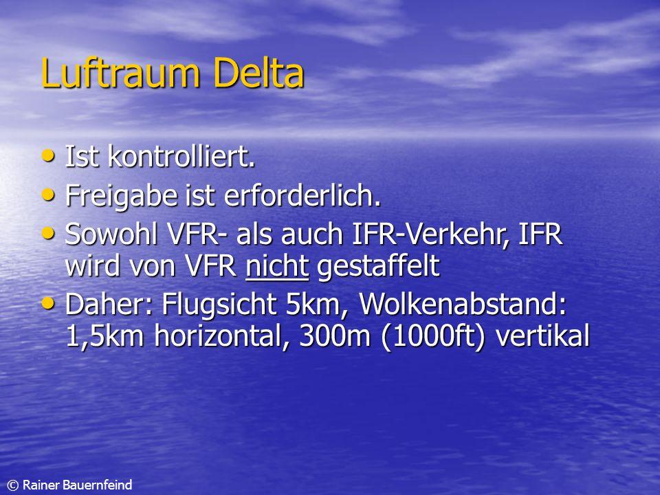 © Rainer Bauernfeind Luftraum Delta Ist kontrolliert. Ist kontrolliert. Freigabe ist erforderlich. Freigabe ist erforderlich. Sowohl VFR- als auch IFR