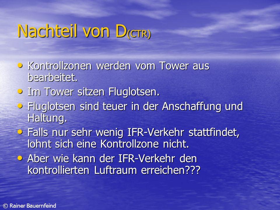 © Rainer Bauernfeind Nachteil von D (CTR) Kontrollzonen werden vom Tower aus bearbeitet. Kontrollzonen werden vom Tower aus bearbeitet. Im Tower sitze