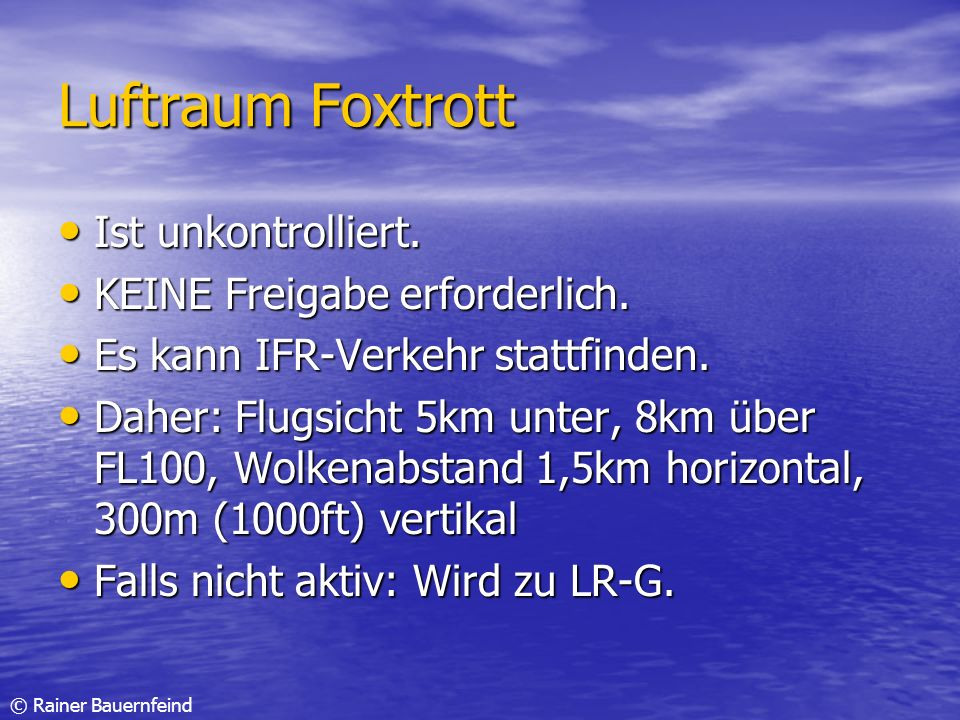 © Rainer Bauernfeind Luftraum Foxtrott Ist unkontrolliert. Ist unkontrolliert. KEINE Freigabe erforderlich. KEINE Freigabe erforderlich. Es kann IFR-V