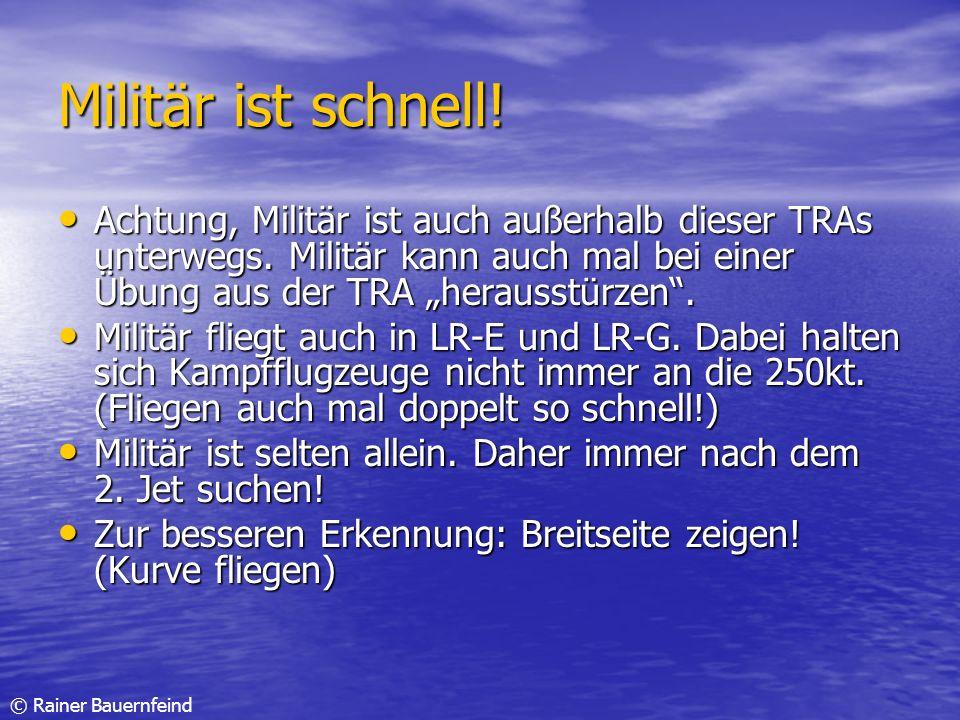 © Rainer Bauernfeind Militär ist schnell! Achtung, Militär ist auch außerhalb dieser TRAs unterwegs. Militär kann auch mal bei einer Übung aus der TRA