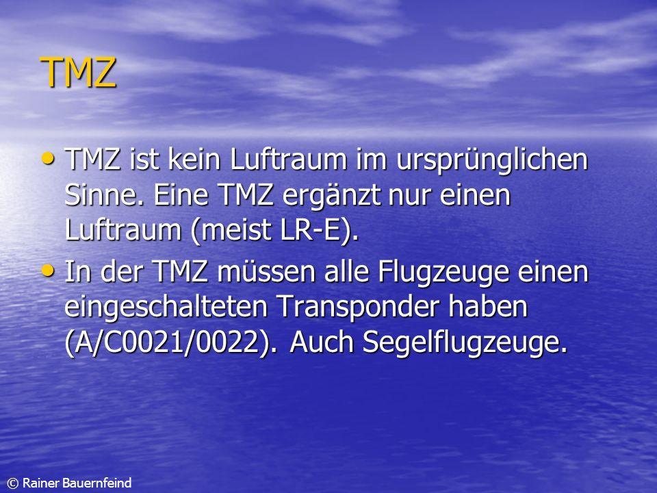 © Rainer Bauernfeind TMZ TMZ ist kein Luftraum im ursprünglichen Sinne. Eine TMZ ergänzt nur einen Luftraum (meist LR-E). TMZ ist kein Luftraum im urs