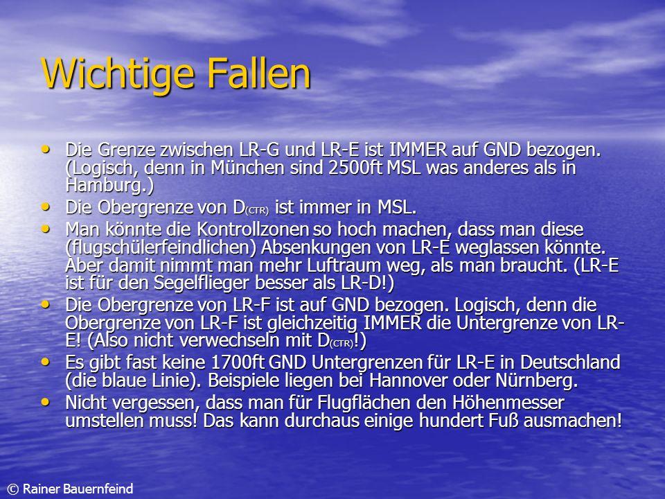 © Rainer Bauernfeind Wichtige Fallen Die Grenze zwischen LR-G und LR-E ist IMMER auf GND bezogen. (Logisch, denn in München sind 2500ft MSL was andere