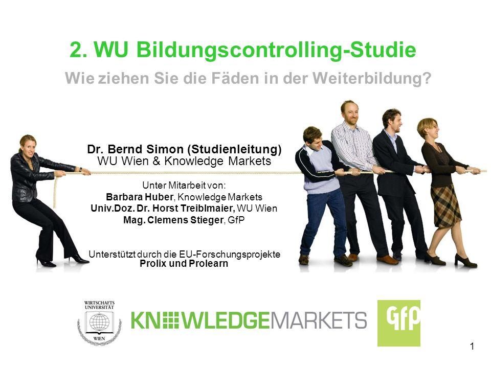 1 2. WU Bildungscontrolling-Studie Wie ziehen Sie die Fäden in der Weiterbildung? Dr. Bernd Simon (Studienleitung) WU Wien & Knowledge Markets Unter M