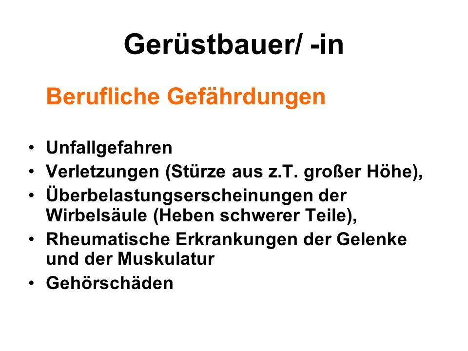 Gerüstbauer/ -in Berufliche Gefährdungen Unfallgefahren Verletzungen (Stürze aus z.T. großer Höhe), Überbelastungserscheinungen der Wirbelsäule (Heben
