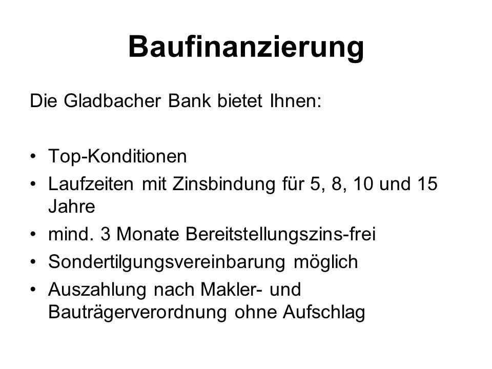 Baufinanzierung Die Gladbacher Bank bietet Ihnen: Top-Konditionen Laufzeiten mit Zinsbindung für 5, 8, 10 und 15 Jahre mind. 3 Monate Bereitstellungsz