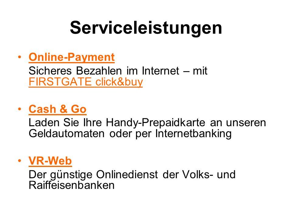 Serviceleistungen Online-Payment Sicheres Bezahlen im Internet – mit FIRSTGATE click&buy Cash & Go Laden Sie Ihre Handy-Prepaidkarte an unseren Geldau