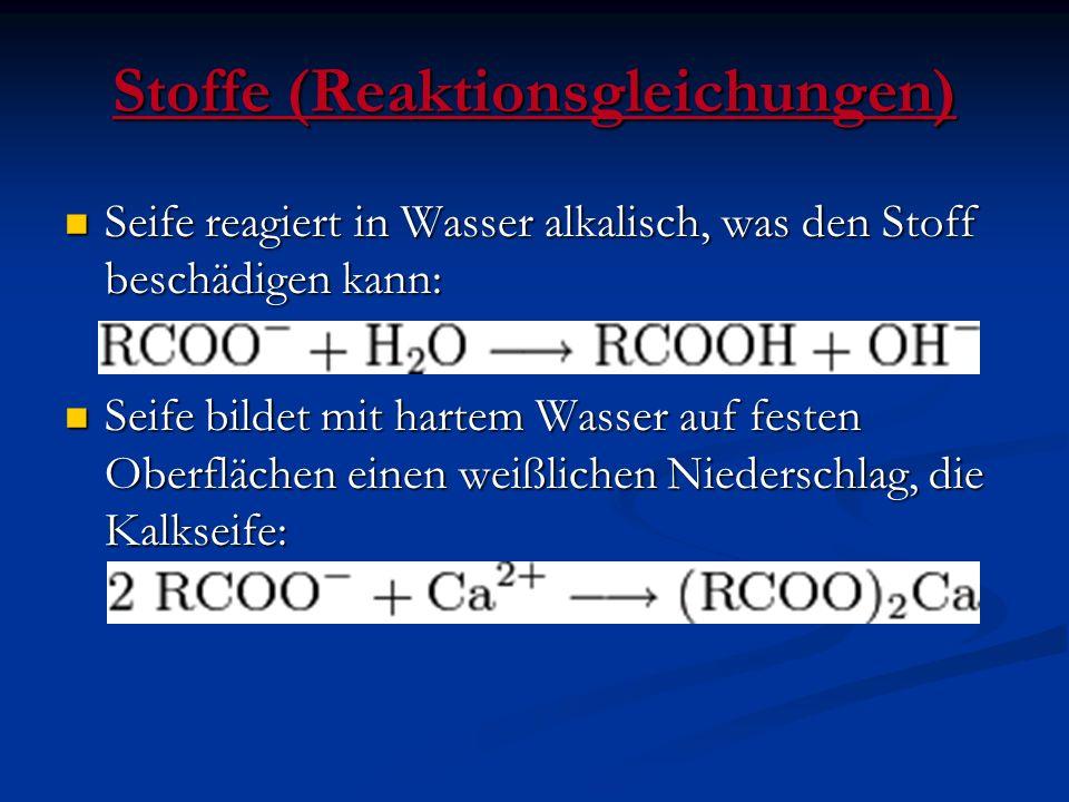Stoffe (Reaktionsgleichungen) Seife reagiert in Wasser alkalisch, was den Stoff beschädigen kann: Seife reagiert in Wasser alkalisch, was den Stoff be
