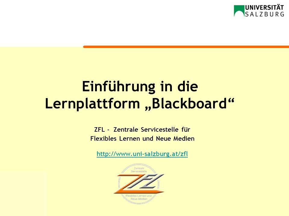 Einführung in die Lernplattform Blackboard ZFL - Zentrale Servicestelle für Flexibles Lernen und Neue Medien http://www.uni-salzburg.at/zfl