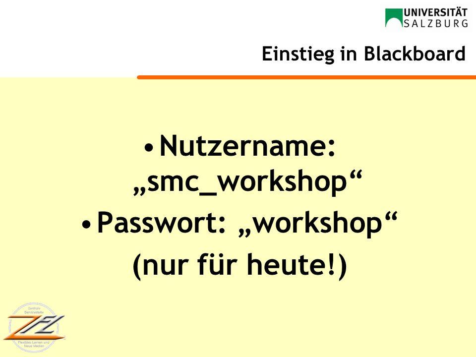 Einstieg in Blackboard Nutzername: smc_workshop Passwort: workshop (nur für heute!)
